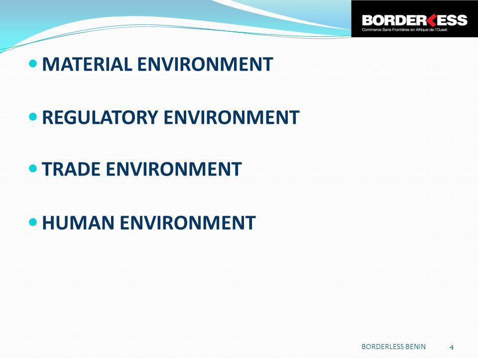 MATERIAL ENVIRONMENT REGULATORY ENVIRONMENT TRADE ENVIRONMENT HUMAN ENVIRONMENT 4 BORDERLESS BENIN