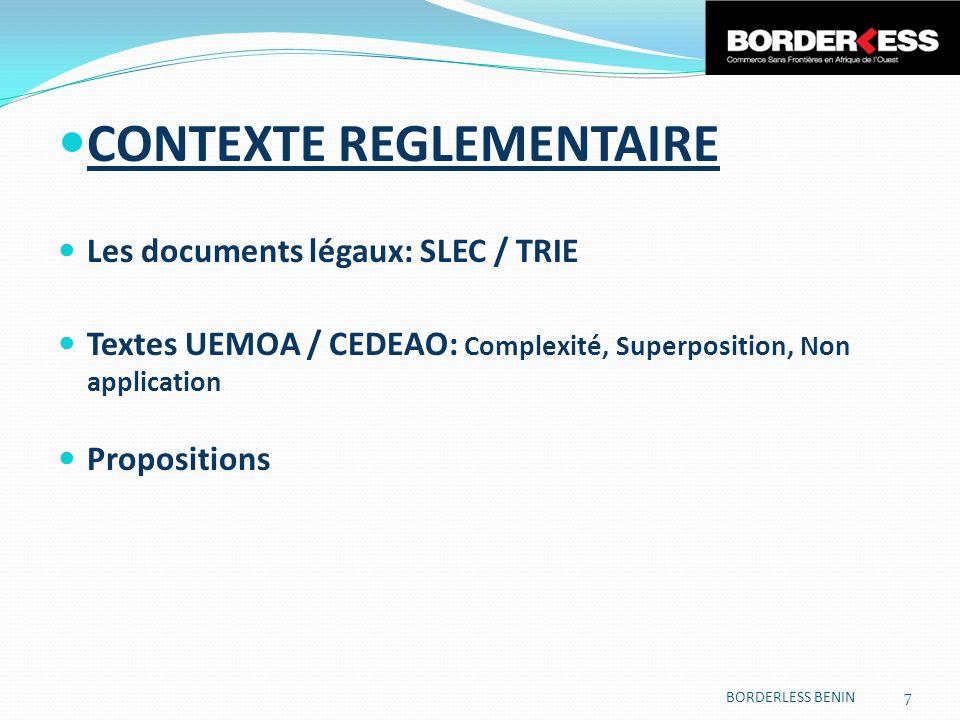 CONTEXTE REGLEMENTAIRE Les documents légaux: SLEC / TRIE Textes UEMOA / CEDEAO: Complexité, Superposition, Non application Propositions BORDERLESS BEN