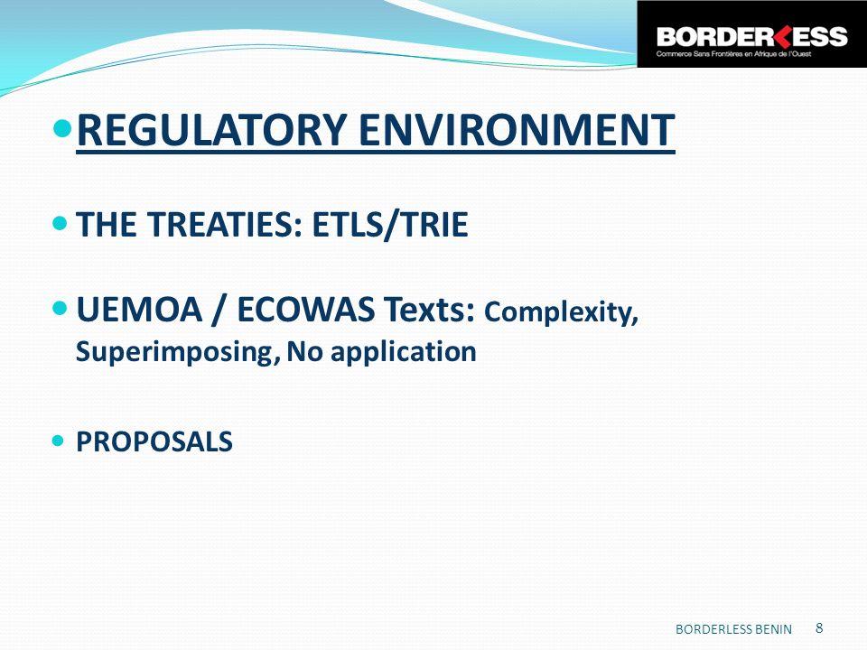REGULATORY ENVIRONMENT THE TREATIES: ETLS/TRIE UEMOA / ECOWAS Texts: Complexity, Superimposing, No application PROPOSALS 8 BORDERLESS BENIN