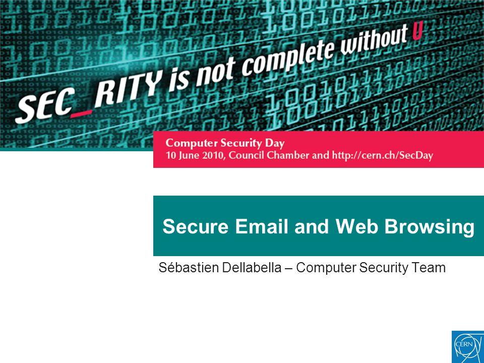 Secure Email and Web Browsing Sébastien Dellabella – Computer Security Team