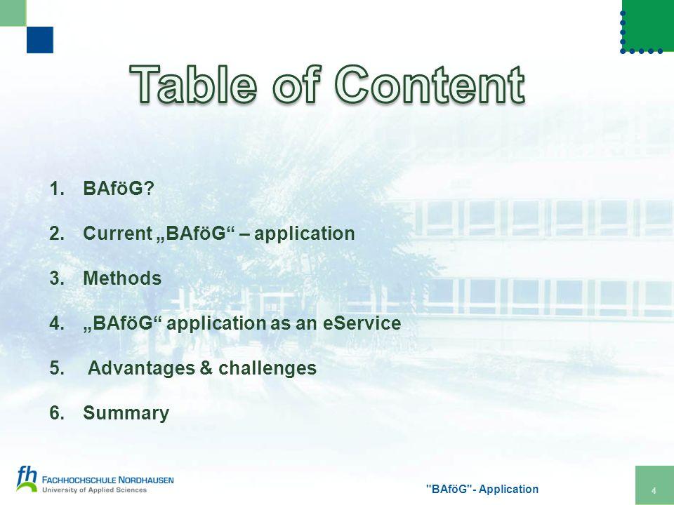 1.BAföG. 2.Current BAföG – application 3.Methods 4.BAföG application as an eService 5.