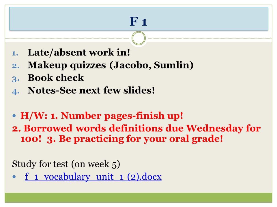 F 1 1. Late/absent work in. 2. Makeup quizzes (Jacobo, Sumlin) 3.