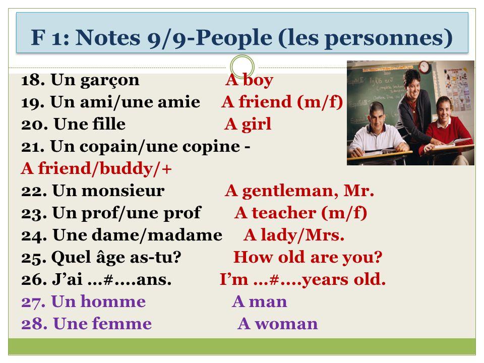 F 1: Notes 9/9-People (les personnes) 18. Un garçon A boy 19. Un ami/une amie A friend (m/f) 20. Une fille A girl 21. Un copain/une copine - A friend/