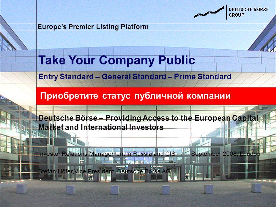 Take Your Company Public Entry Standard – General Standard – Prime Standard Deutsche Börse – Providing Access to the European Capital Market and Inter