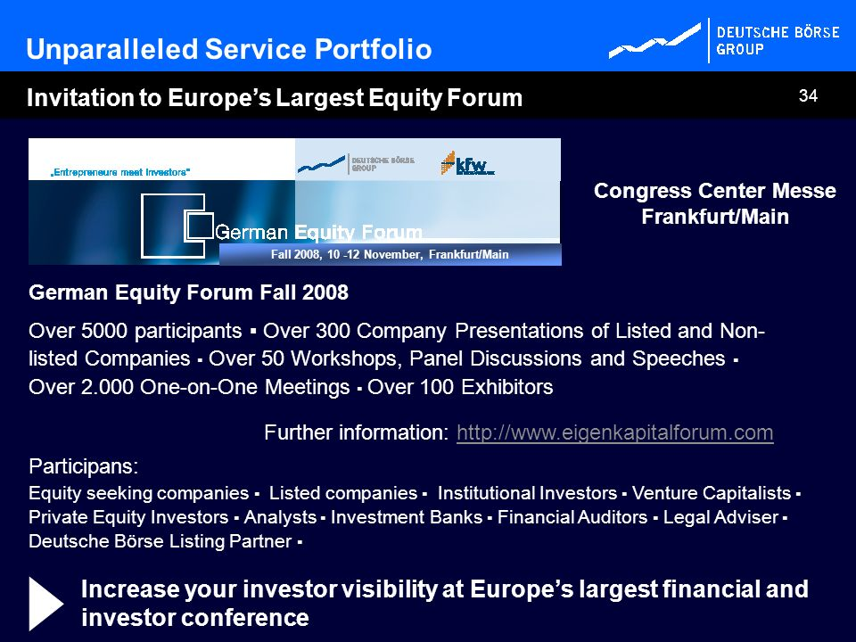 34 Invitation to Europes Largest Equity Forum German Equity Forum Fall 2008 Over 5000 participants Over 300 Company Presentations of Listed and Non- l