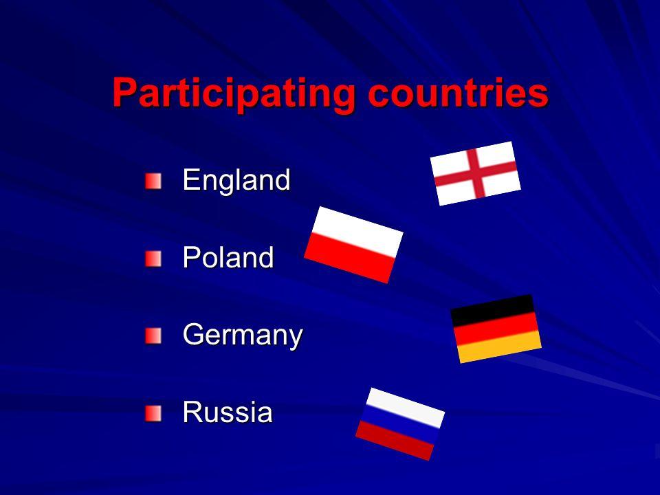 Participating countries EnglandPolandGermanyRussia