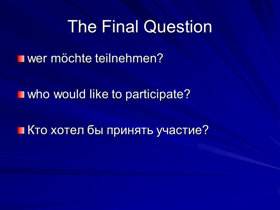 The Final Question wer möchte teilnehmen. who would like to participate.