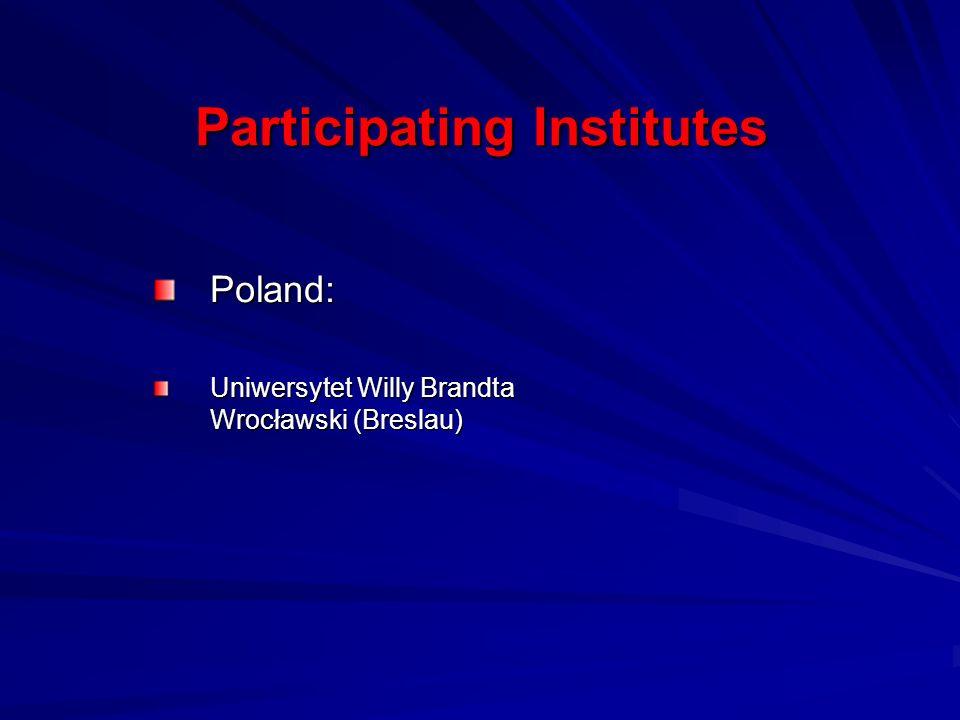 Participating Institutes Poland: Uniwersytet Willy Brandta Wrocławski (Breslau)