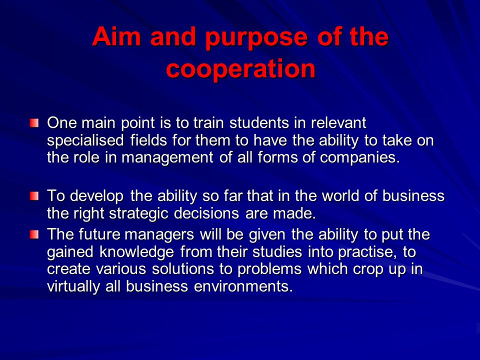 Aim and purpose of the cooperation One main point is to train students in relevant specialised fields for them to have the ability to take on the role in management of all forms of companies.
