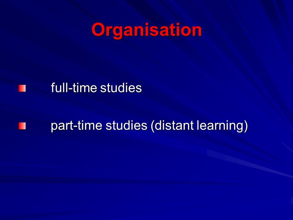 Organisation full-time studies full-time studies part-time studies (distant learning) part-time studies (distant learning)