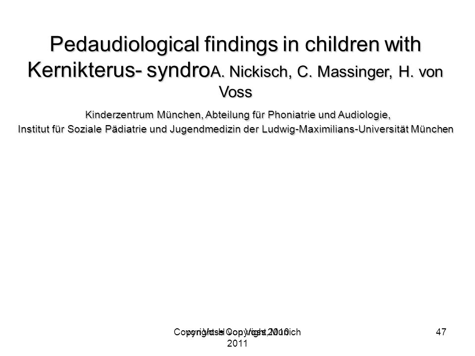 Copyright H von Voss, Munich 2011 Pedaudiological findings in children with Kernikterus- syndro A.