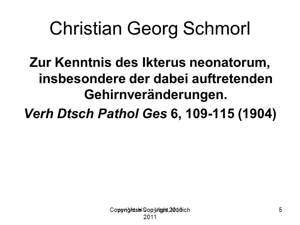 Copyright H von Voss, Munich 2011 Christian Georg Schmorl Zur Kenntnis des Ikterus neonatorum, insbesondere der dabei auftretenden Gehirnveränderungen