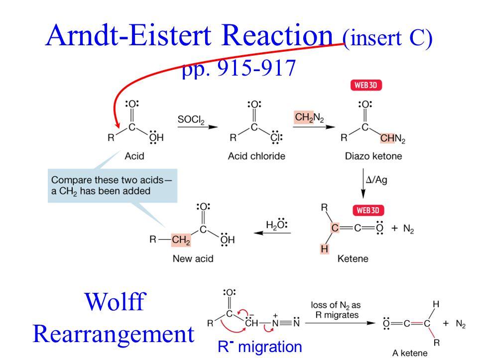 elongates acid by one carbon Arndt-Eistert Reaction (insert C) pp. 915-917 Wolff Rearrangement R - migration