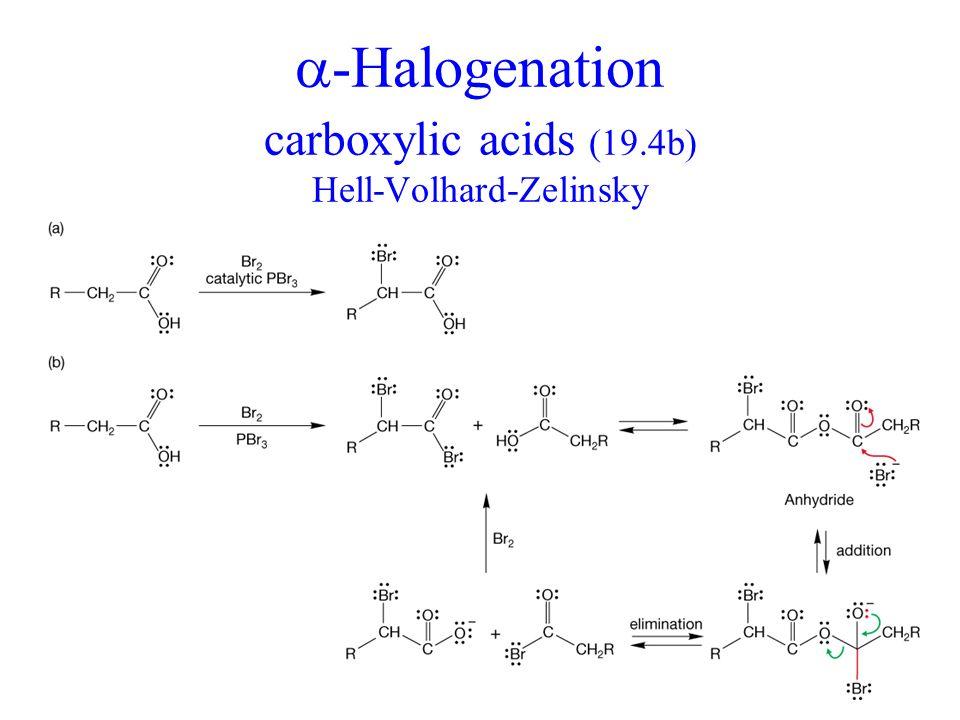 -Halogenation carboxylic acids (19.4b) Hell-Volhard-Zelinsky
