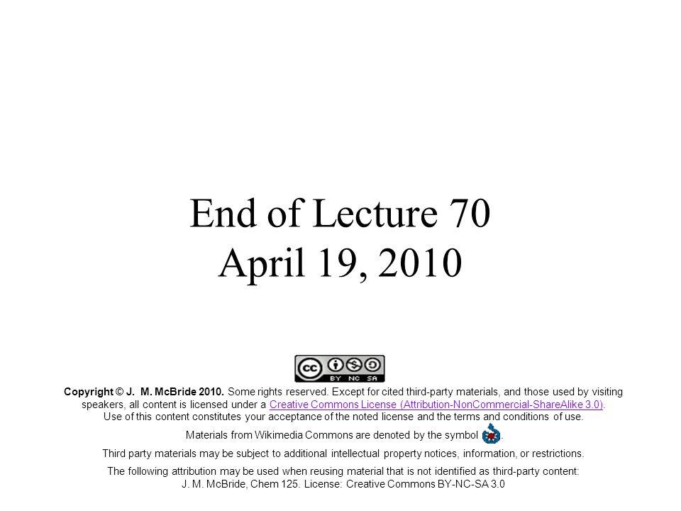 End of Lecture 70 April 19, 2010 Copyright © J. M.