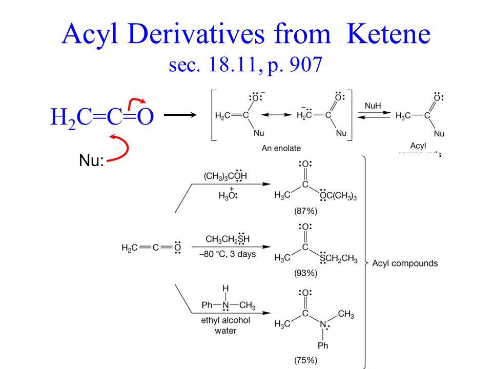 Acyl Derivatives from Ketene sec. 18.11, p. 907 H 2 C=C=O Nu: