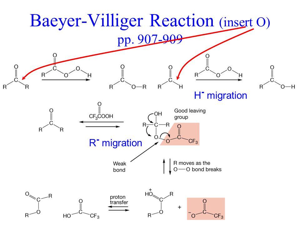 Remember PhCHO + O 2 Baeyer-Villiger Reaction (insert O) pp. 907-909 H - migration R - migration