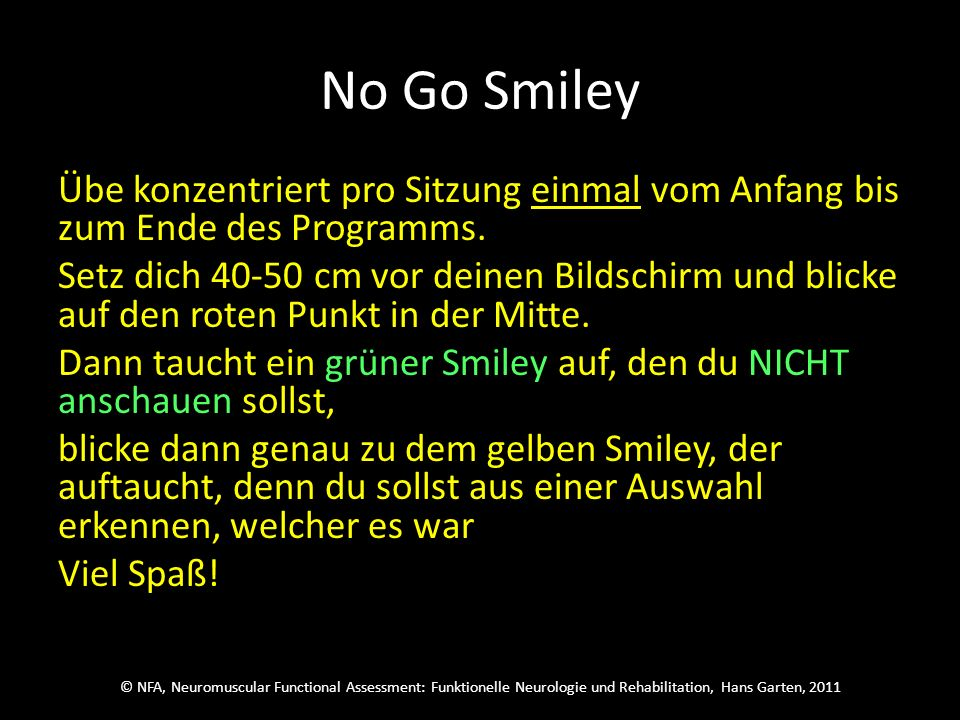 © NFA, Neuromuscular Functional Assessment: Funktionelle Neurologie und Rehabilitation, Hans Garten, 2011 No Go Smiley Welcher wars?
