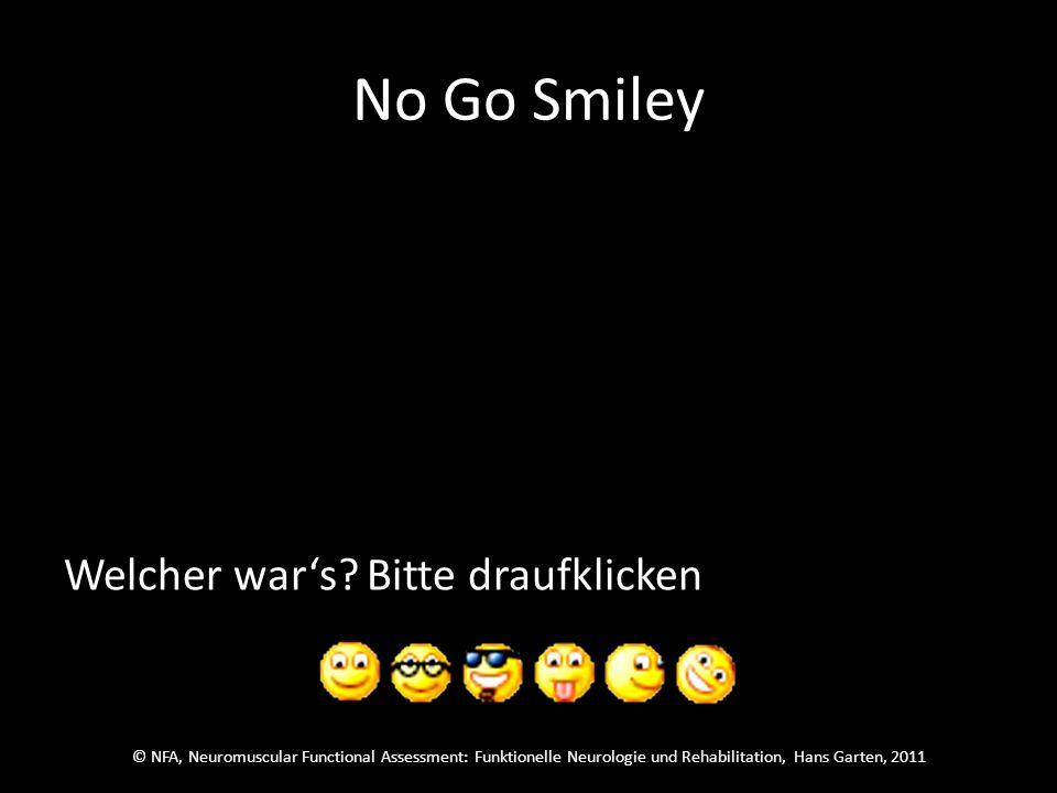 © NFA, Neuromuscular Functional Assessment: Funktionelle Neurologie und Rehabilitation, Hans Garten, 2011 No Go Smiley Welcher wars.