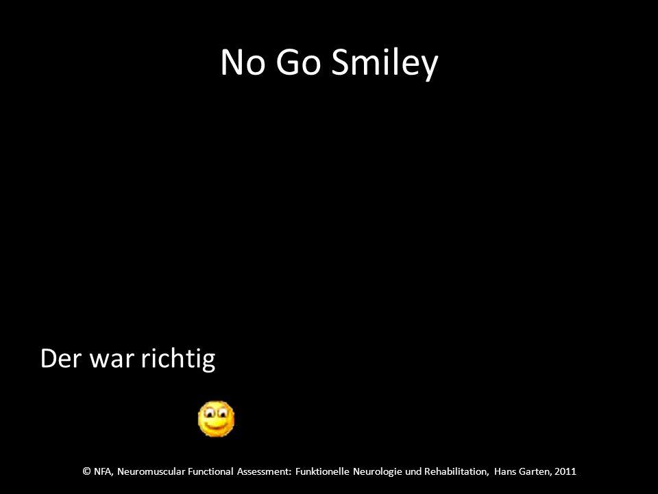 © NFA, Neuromuscular Functional Assessment: Funktionelle Neurologie und Rehabilitation, Hans Garten, 2011 No Go Smiley Schau NICHT auf den grünen Smiley sondern auf den gelben, um ihn zu erkennen