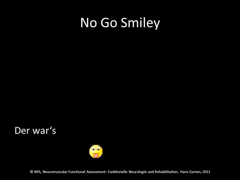 © NFA, Neuromuscular Functional Assessment: Funktionelle Neurologie und Rehabilitation, Hans Garten, 2011 No Go Smiley Welcher wars