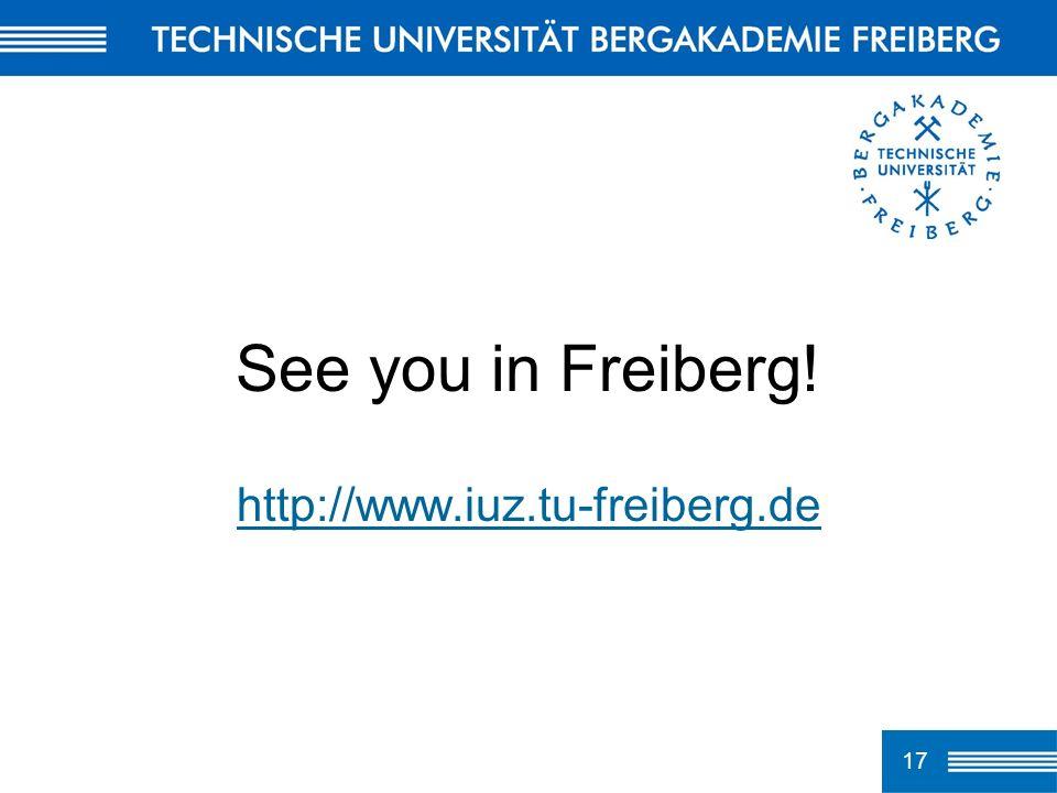 17 See you in Freiberg! http://www.iuz.tu-freiberg.de