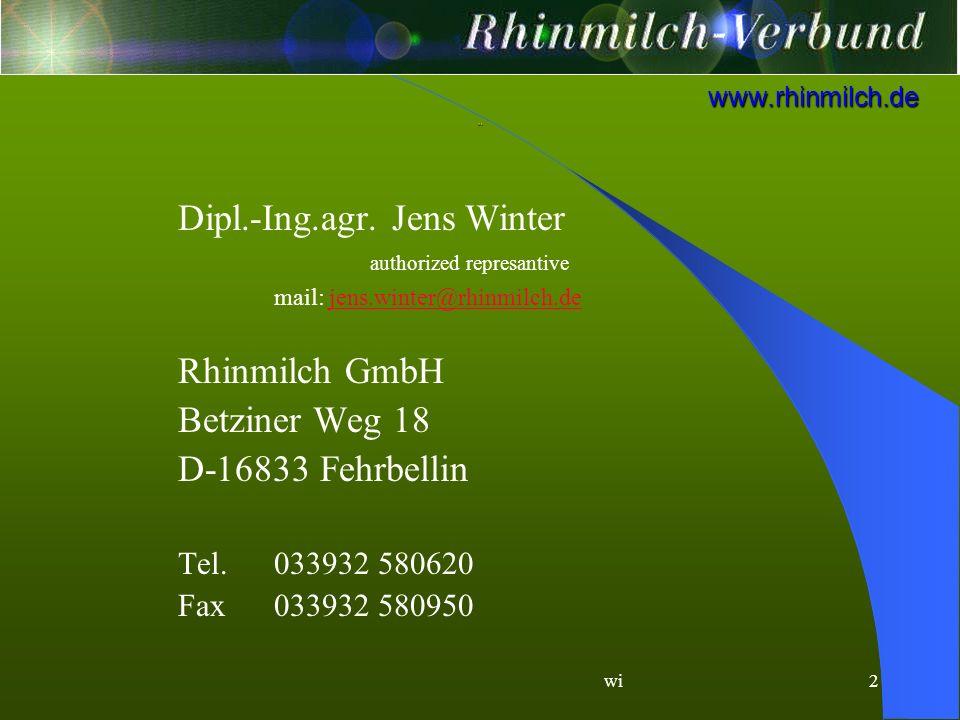 wi2 www.rhinmilch.de Dipl.-Ing.agr. Jens Winter authorized represantive mail: jens.winter@rhinmilch.dejens.winter@rhinmilch.de Rhinmilch GmbH Betziner