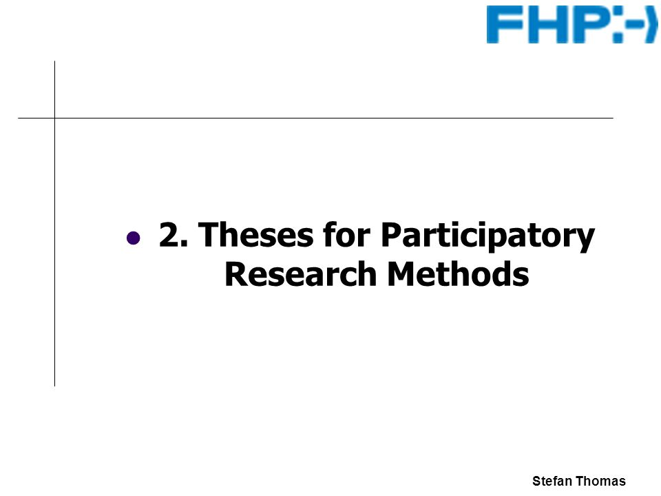 Stefan Thomas 2. Theses for Participatory Research Methods