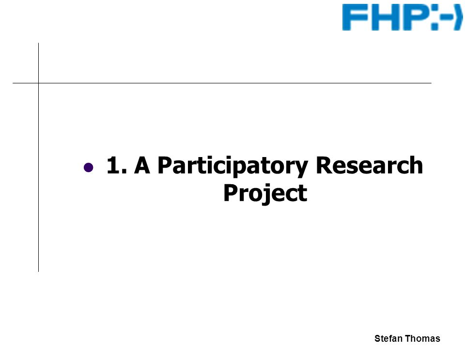 Stefan Thomas 1. A Participatory Research Project