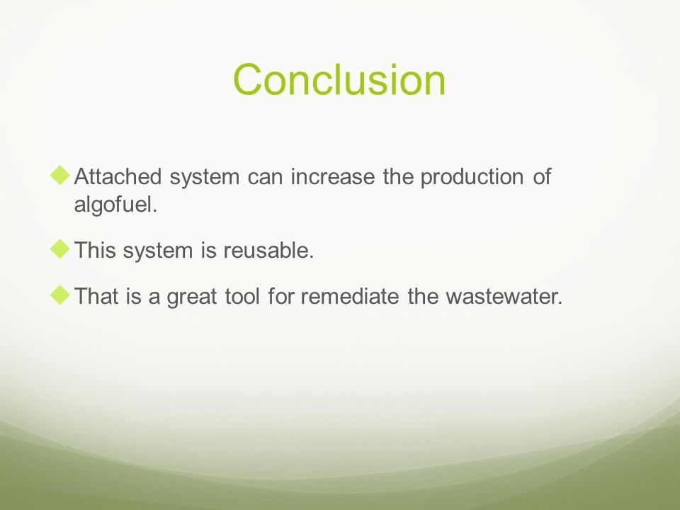 Conclusion Attached system can increase the production of algofuel. This system is reusable. That is a great tool for remediate the wastewater.