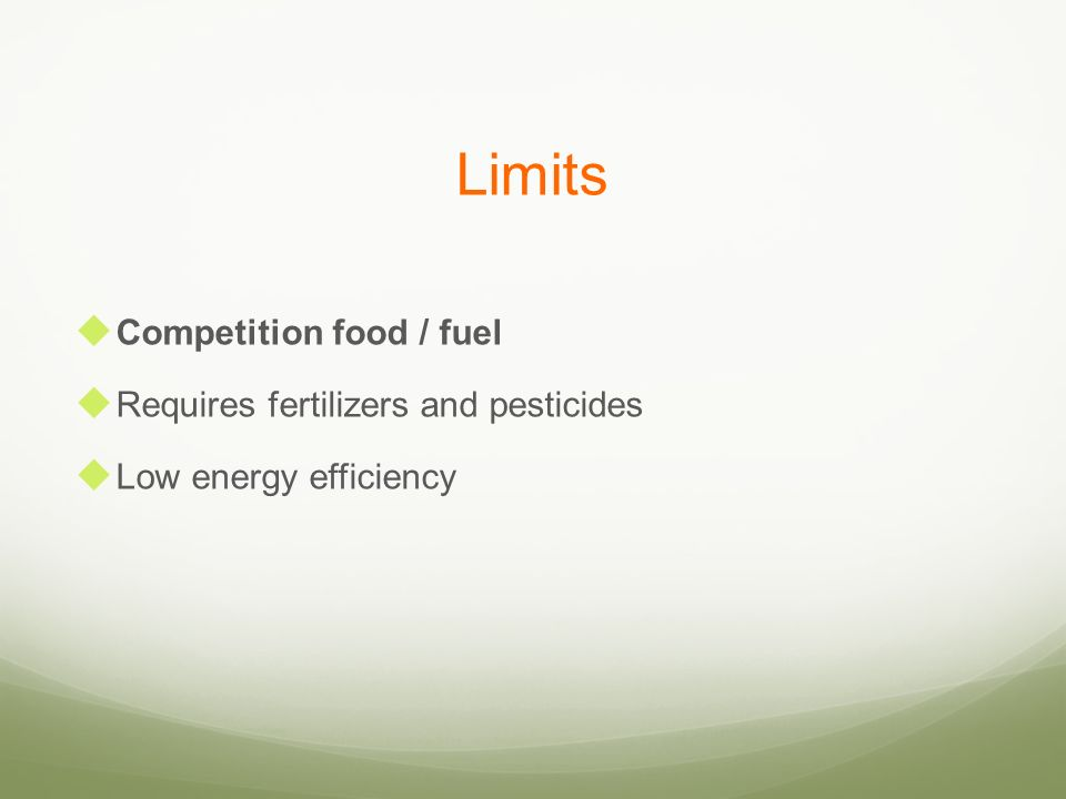 Limits Competition food / fuel Requires fertilizers and pesticides Low energy efficiency