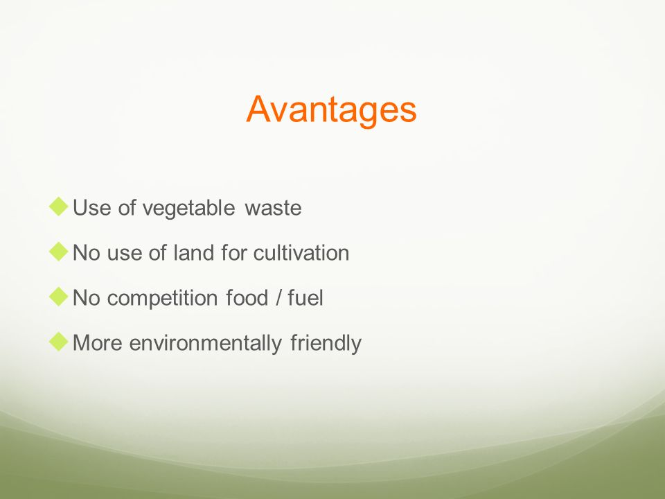 Avantages Use of vegetable waste No use of land for cultivation No competition food / fuel More environmentally friendly