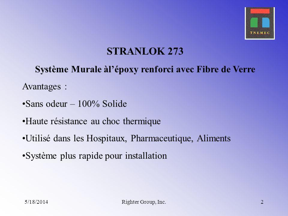 5/18/2014Righter Group, Inc.2 STRANLOK 273 Système Murale àlépoxy renforci avec Fibre de Verre Avantages : Sans odeur – 100% Solide Haute résistance a