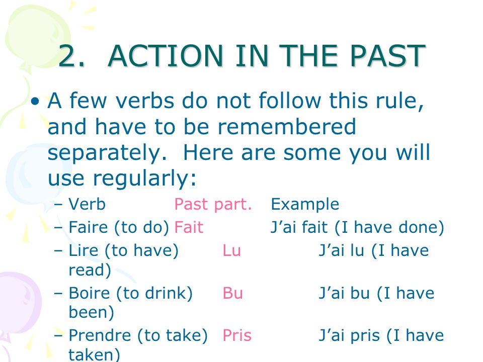2. THE ACTION IN THE PAST (PAST PARTICIPLE) Can you see a pattern.