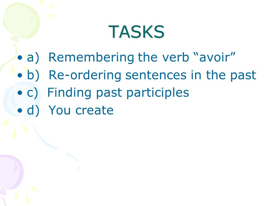 NOW FOR PRACTICE The key things to remember: –You need to know the verb avoir (to have) –You need to know the past participle of the verb These rules apply to 95% of all verbs in French.