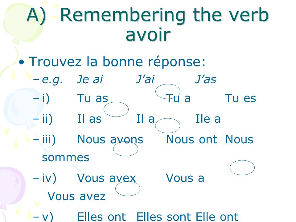 TASKS a) Remembering the verb avoir b) Re-ordering sentences in the past c) Finding past participles d) You create