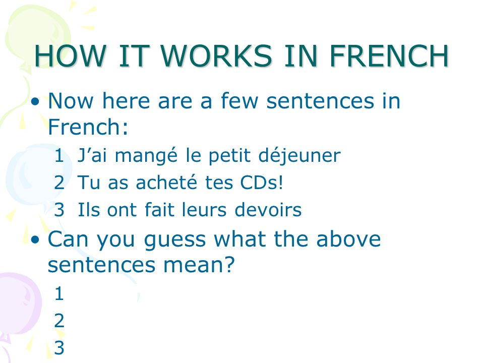 USING THE PASSÉ COMPOSÉ How do we talk about things in the past in English? Here are a few examples: 1I have eaten my breakfast 2You have bought (your