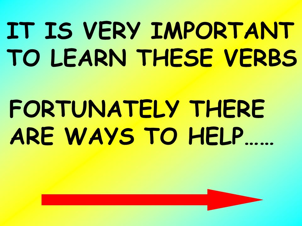 IT IS VERY IMPORTANT TO LEARN THESE VERBS FORTUNATELY THERE ARE WAYS TO HELP……