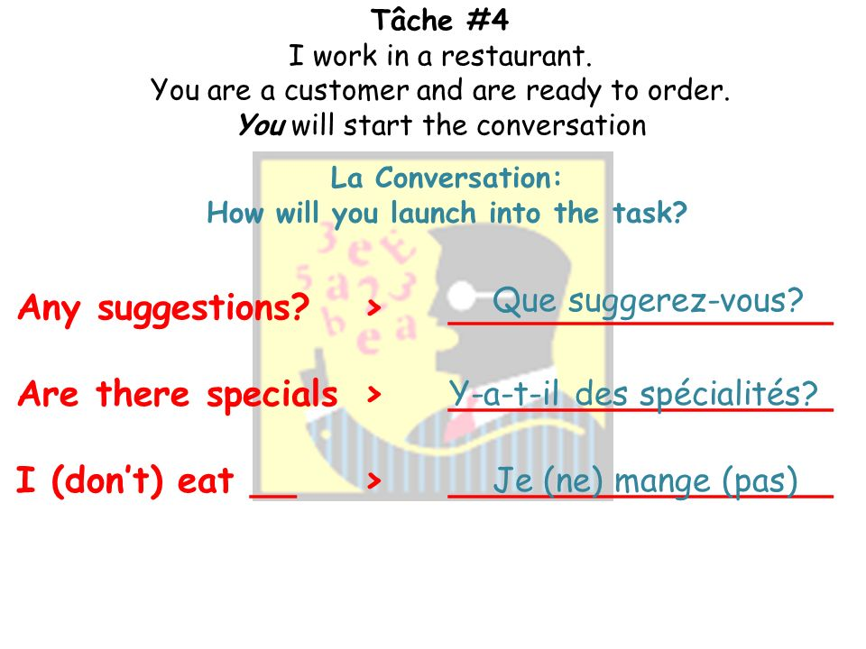 Tâche #4 I work in a restaurant. You are a customer and are ready to order.