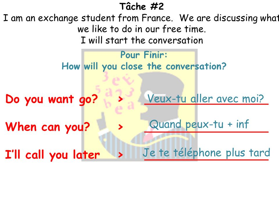 Tâche #2 I am an exchange student from France. We are discussing what we like to do in our free time. I will start the conversation Pour Commencer: Ho