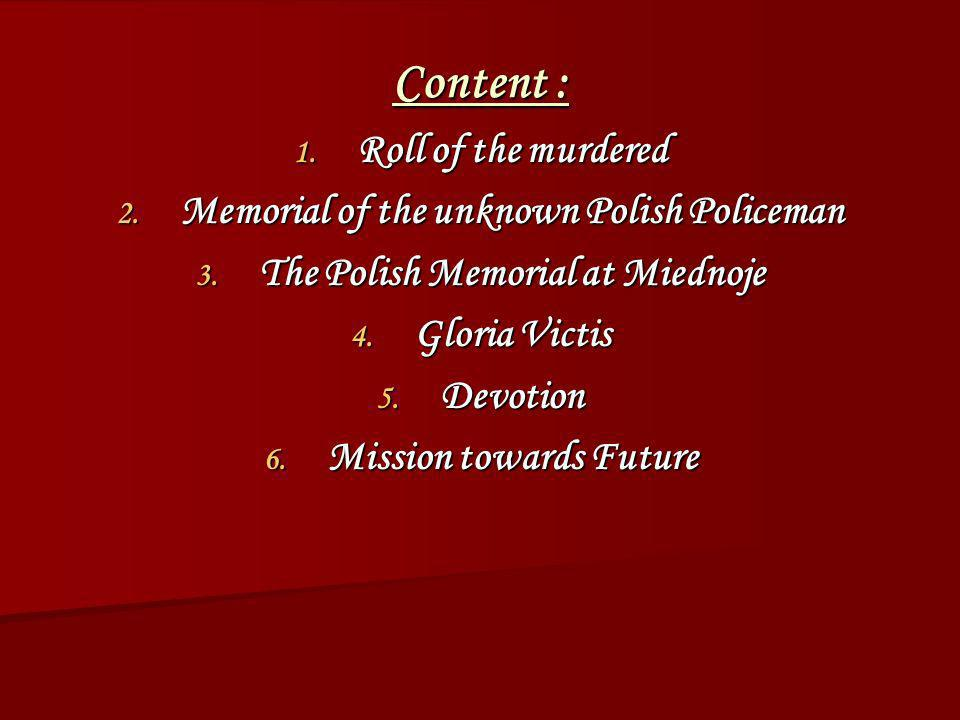 Content : 1. Roll of the murdered 2. Memorial of the unknown Polish Policeman 3. The Polish Memorial at Miednoje 4. Gloria Victis 5. Devotion 6. Missi