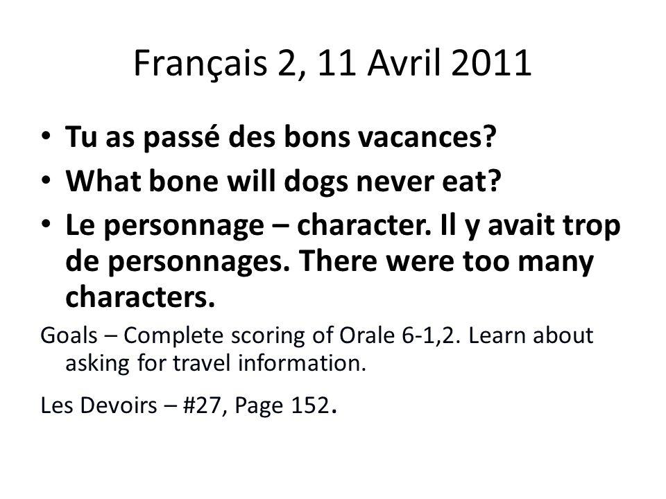 Français 2, 11 Avril 2011 Tu as passé des bons vacances.