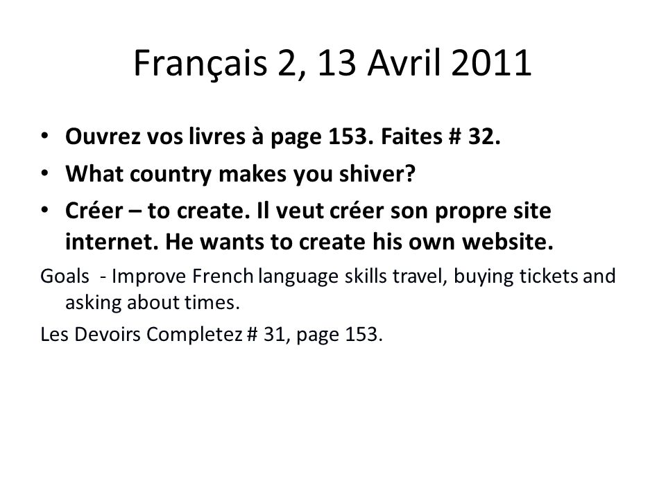 Français 2, 13 Avril 2011 Ouvrez vos livres à page 153.