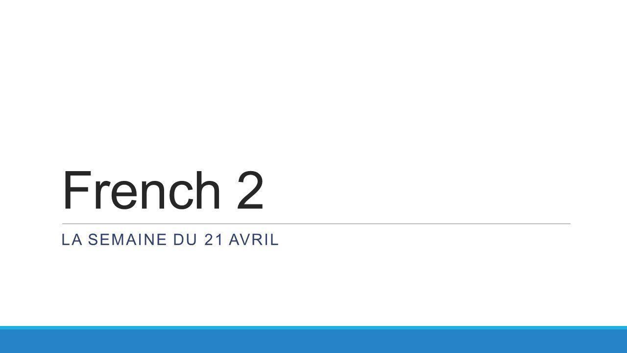 French 2 LA SEMAINE DU 21 AVRIL