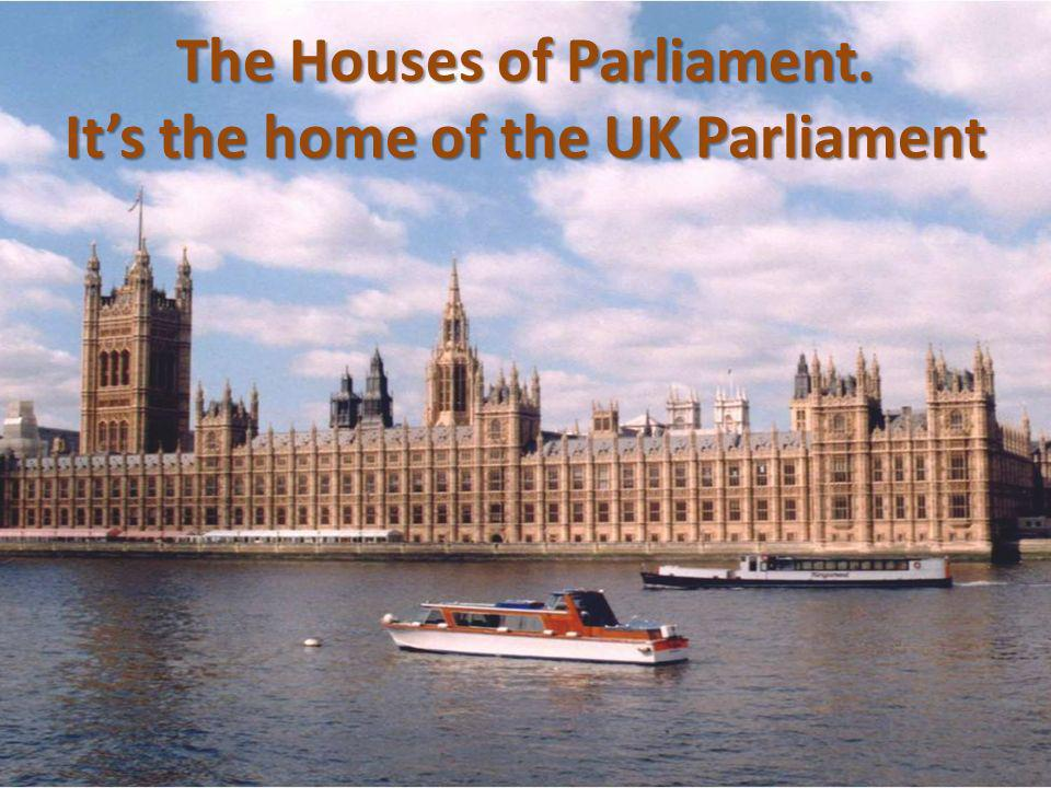 The Houses of Parliament. Its the home of the UK Parliament