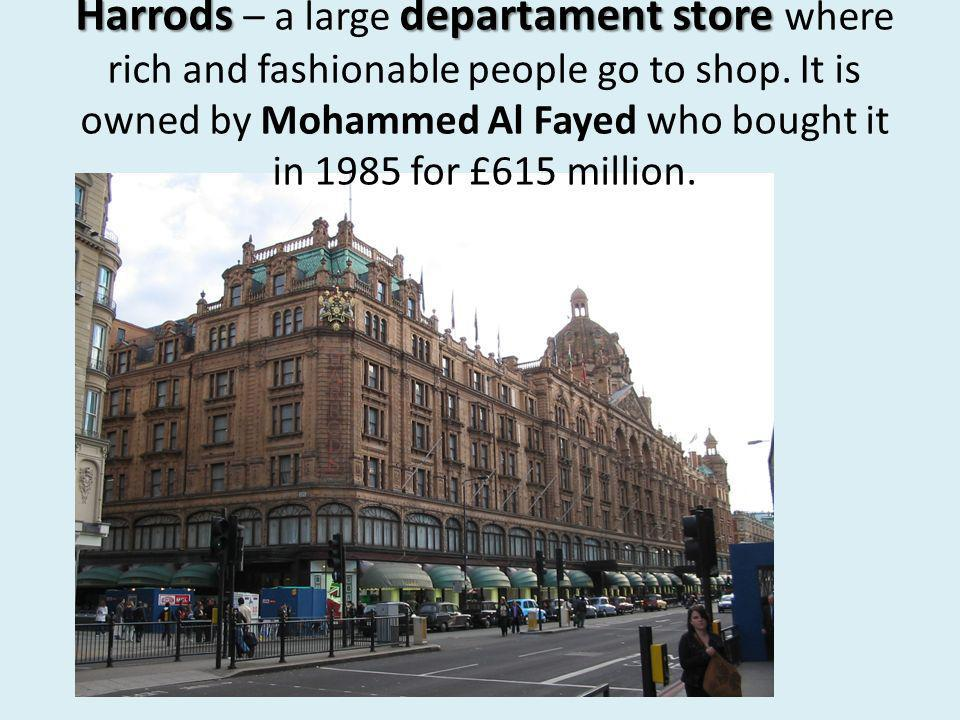 Harrodsdepartament store Harrods – a large departament store where rich and fashionable people go to shop.