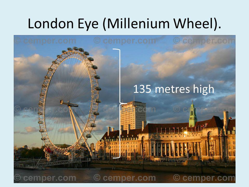 London Eye (Millenium Wheel). 135 metres high
