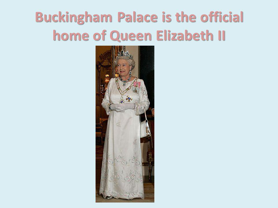 Buckingham Palace is the official home of Queen Elizabeth II
