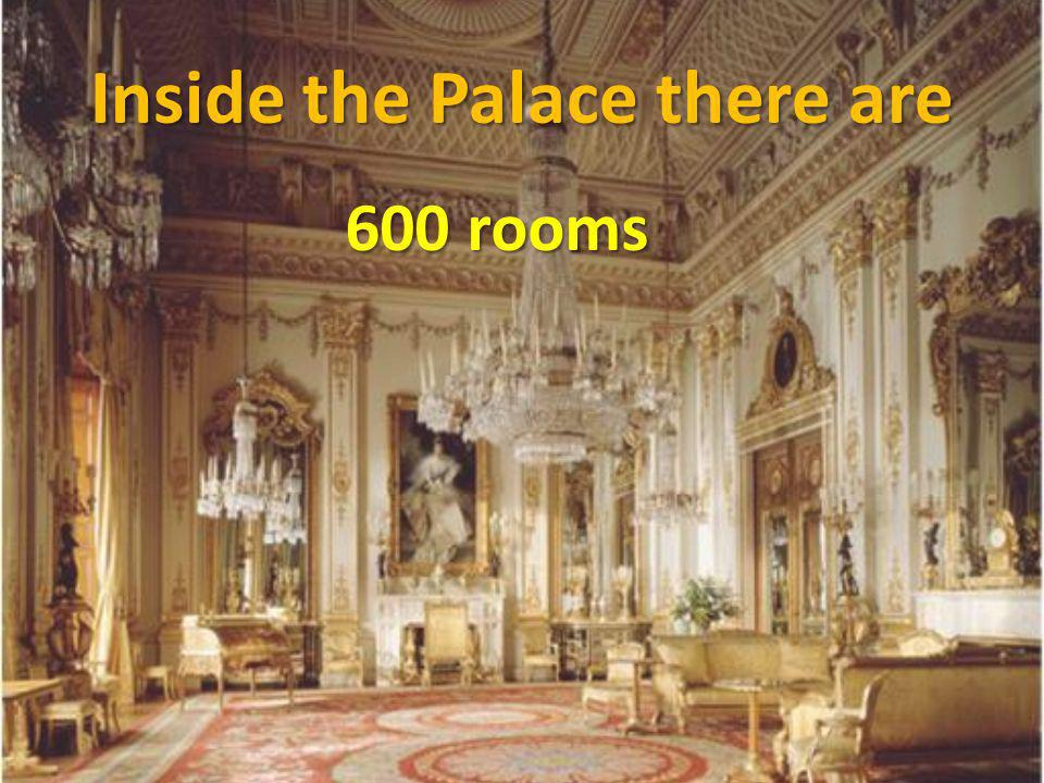 Inside the Palace there are 600 rooms
