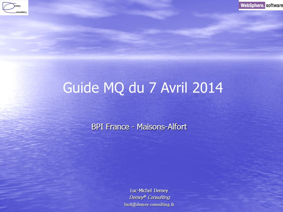 BPI France - Maisons-Alfort Luc-Michel Demey Demey ® Consulting lmd@demey-consulting.fr Guide MQ du 7 Avril 2014